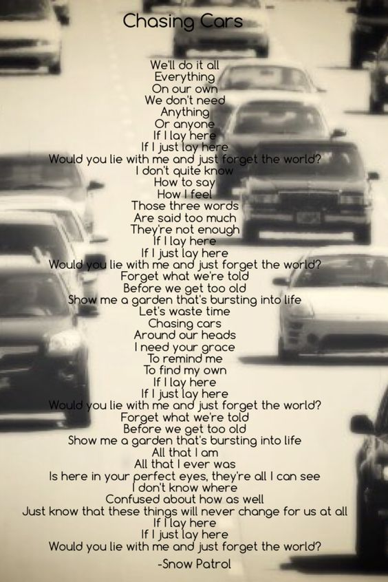 Lyrics to chasing cars by snow patrol. Picture found on google images