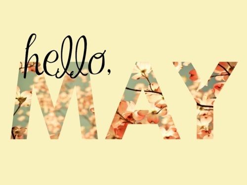 I'm so excited for May. Lots of great new adventures await!!!: