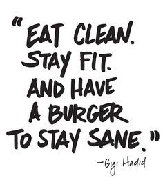 """""""Eat clean to stay fit, have a burger to stay sane!"""" said Gigi Hadid."""