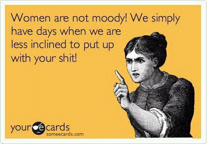 This is not very nice, but with my hormones the way they have been....very appropriate for me!