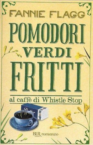 Pomodori verdi fritti al caffè di Whistle Stop - Fannie Flagg