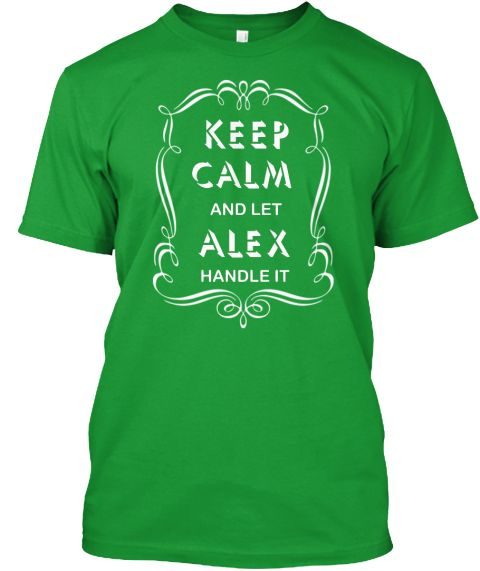 Keep Calm And Let Alex Handle It | Teespring