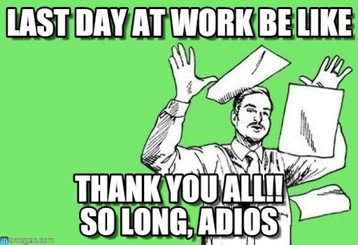 25 Memes To Celebrate Your Last Day At Work Last Day At Work Work Memes Memes