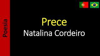Poetry (EN) - Poesia (PT) - Poesía (ES) - Poésie (FR): Natalina Cordeiro - Prece
