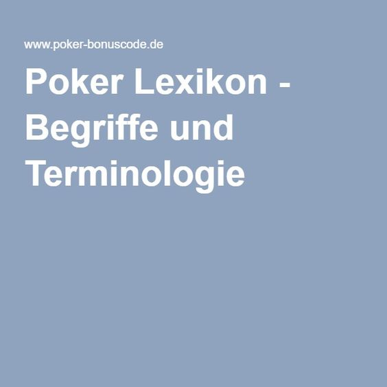 Poker Lexikon - Begriffe und Terminologie