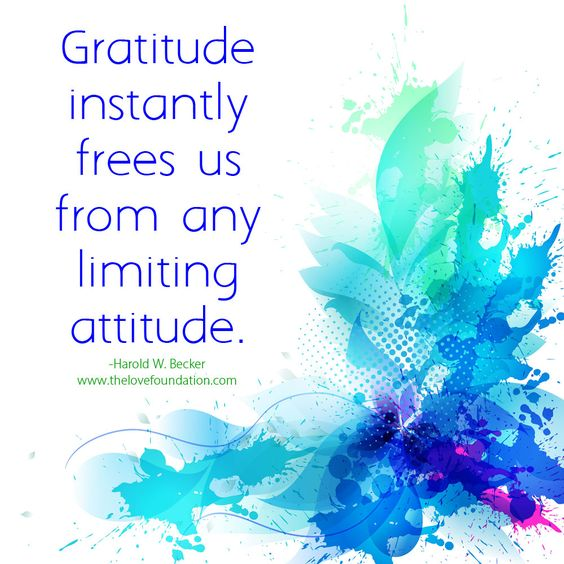 Gratitude instantly frees us from any limiting attitude.-Harold W. Becker #UnconditionalLove unconditional love freedom joy harmony peace