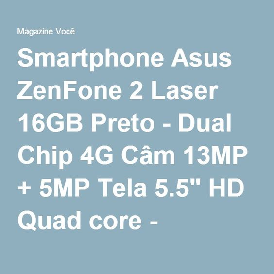 "Smartphone Asus ZenFone 2 Laser 16GB Preto - Dual Chip 4G Câm 13MP + 5MP Tela 5.5"" HD Quad core - Magazine Lojasbompreo"