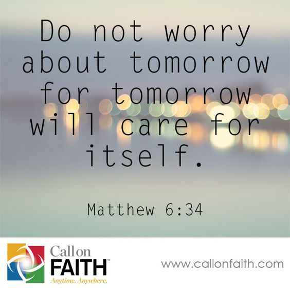 Don T Worry About Tomorrow Bible Quote: Do Not Worry About Tomorrow For Tomorrow Will Care For
