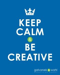 Google Image Result for http://www.gwadagency.com/wp-content/uploads/2012/04/Keep-Calm-Sign_GW-240x300.jpg      be creative