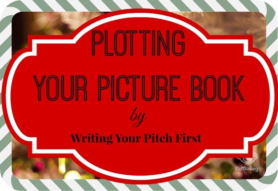 plotting your picture book by writing your pitch first (this is actually helpful for any genre, I think)