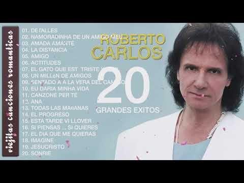 Roberto Carlos Lo Mejor De Lo Mejor éxitos Sus Mejores Canciones Romanticás 20 Grandes éxito En 2021 Roberto Carlos Canciones Románticas Baladas Romanticas En Español