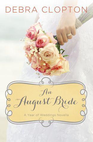Faith * Love * Books: An August Bride by Debra Clopton