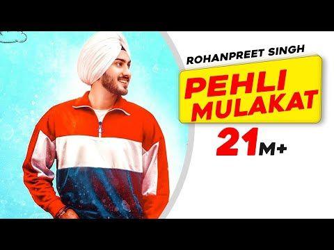 Rohanpreet Singh Pehli Mulakat Official Video Latest Punjabi Songs 2018 New Songs 2018 Youtube In 2020 News Songs Songs Singh