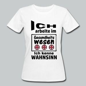 Ich arbeite im Gesundheitswesen. Ich kenne Wahnsinn. Witzige Shirts und Geschenke für Angestellte im Gesundheitswesen.#gesundheitswesen #arbeit #job #berufe #ärzte #krankenpfleger #krankenschwester #arzthelferin #klinik #krankenhaus #praxis #humor #fun #sprüche #shirts #geschenke