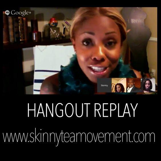 Hangout Replay. www.debraporterweightloss.info #GetSkinnTea #GetHealthTea #In2015 #Detox #WeightLoss ibo# 3191211 Text for any questions/answers 415-985-6790