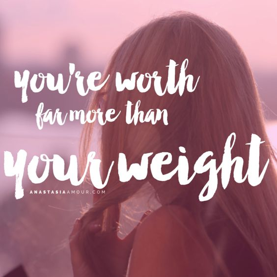 You're worth far more than your weight - www.anastasiaamour.com: