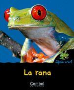 La rana. Textos de Ariane Chottin. En editorial Combel. A partir de 3 años. Para saber más sobre las ranas: dónde viven, cómo comen y qué… *En nuestra biblioteca