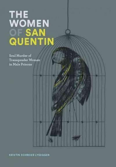 The Women of San Quentin: Soul Murder of Transgender Women in Male Prisons