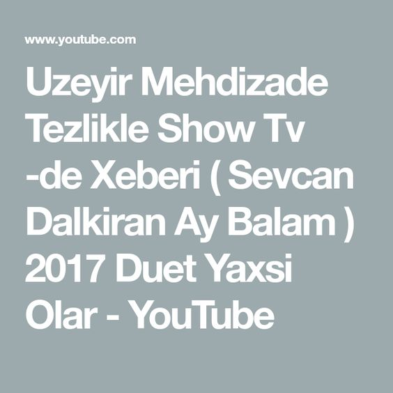 Uzeyir Mehdizade Tezlikle Show Tv De Xeberi Sevcan Dalkiran Ay Balam 2017 Duet Yaxsi Olar Youtube Duet Playlist