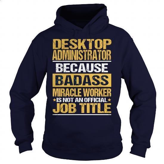 DESKTOP ADMINISTRATOR - BADASS - #retro t shirts #cotton t shirts. GET YOURS => https://www.sunfrog.com/LifeStyle/DESKTOP-ADMINISTRATOR--BADASS-Navy-Blue-Hoodie.html?id=60505