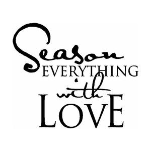 """Season everything with love."" Words for every kitchen. What a joy to bring intention and empowerment to the dinner table by creating meals inspired by love and the beautiful seasons of our lives."