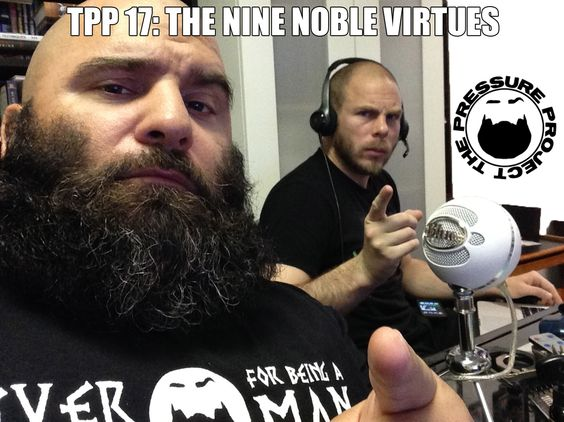 TPP 17: THE NINE NOBLE VIRTUES - THE PRESSURE PROJECT