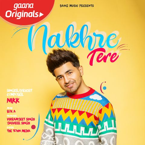 Nakhre Tere Lyrics In 2020 Mp3 Song Mp3 Song Download Songs
