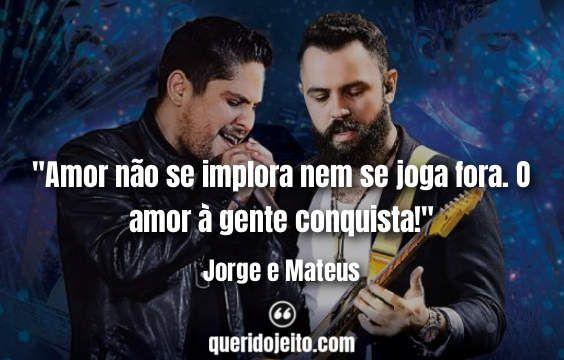 74 Frases De Jorge E Mateus Com Imagens Jorge E Mateus Mateus