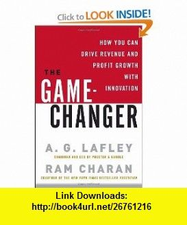 The Game-Changer How You Can Drive Revenue and Profit Growth with Innovation (9780307381736) A.G. Lafley, Ram Charan , ISBN-10: 0307381730  , ISBN-13: 978-0307381736 ,  , tutorials , pdf , ebook , torrent , downloads , rapidshare , filesonic , hotfile , megaupload , fileserve