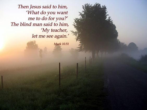 What do you want me to do for you? Mark 10:51