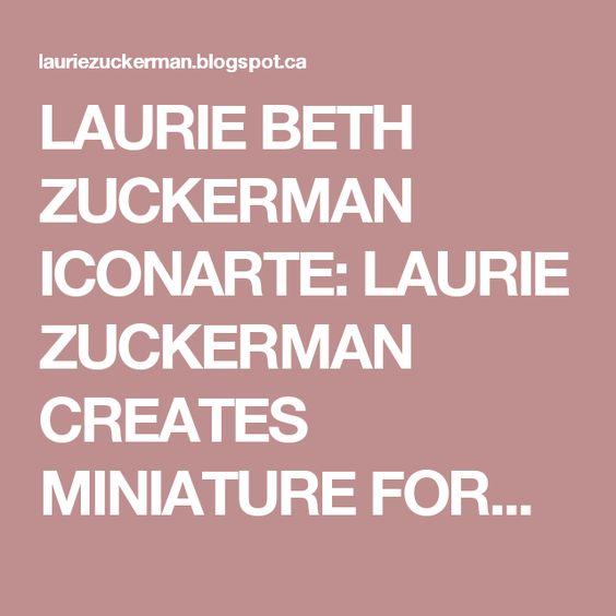LAURIE BETH ZUCKERMAN ICONARTE: LAURIE ZUCKERMAN CREATES MINIATURE FORGET-ME-NOT ALTARS