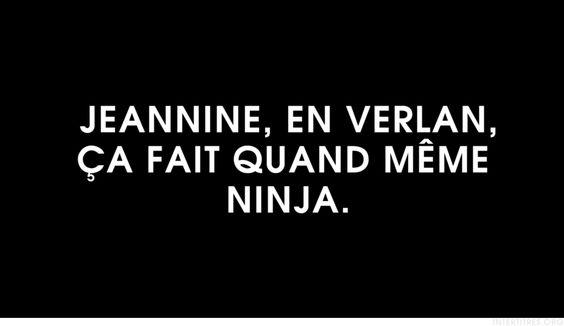 intertitres:  Jeannine, en verlan, ça fait quand même ninja.   Ah ! Et puis laisse béton.
