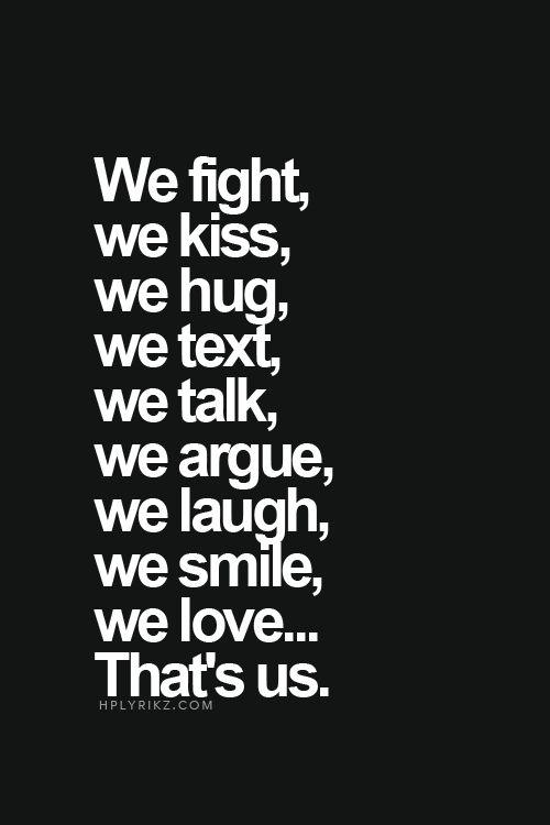 We fight, we kiss, we hug, we text, we talk, we argue, we laugh, we smile, we love... That's us! __HpLyrikz