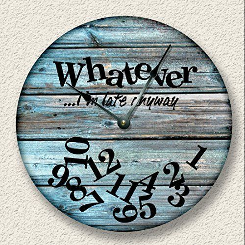 WHATEVER Im late anyway Wall Clock distressed teal weathered boards printed image Fancy This http://www.amazon.com/dp/B00YB5CHYW/ref=cm_sw_r_pi_dp_GqIOwb19V9P0Z