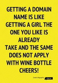 Infographic: getting a DOMAIN is like getting a girlthe one you like is already takeandthe same does not apply withwine bottle cheers! -