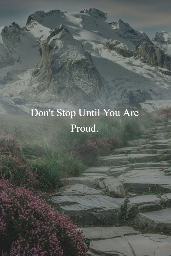 Dont stop until you are proud. Remember this. It is not about making others proud of you. #Quote