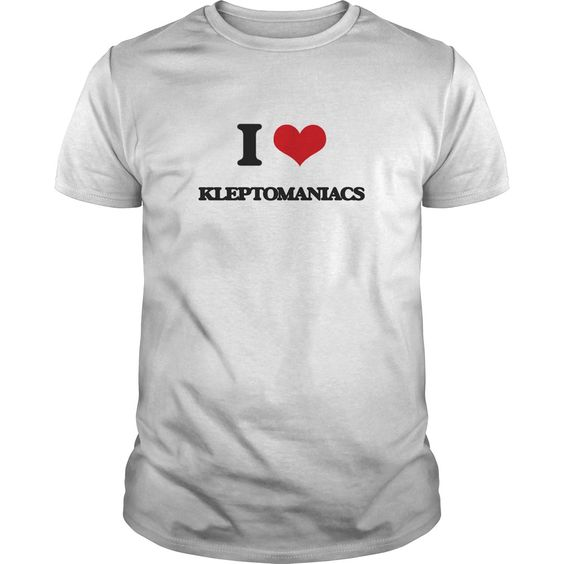 I Love Kleptomaniacs - Do you know someone who loves Kleptomaniacs? Then this is the shirt for them. Thank you for visiting my page. Please feel free to share this shirt with others who would enjoy this tshirt.