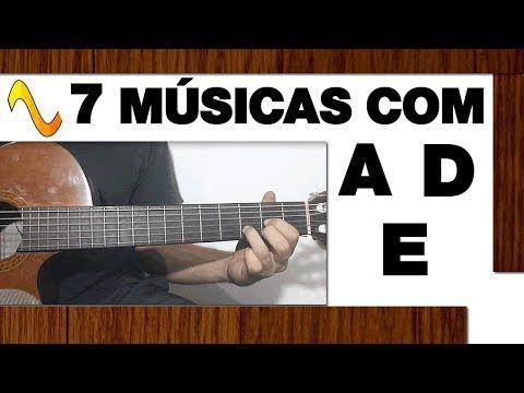 7 Musicas Faceis Com Os Acordes A D E No Violao Com Batidas