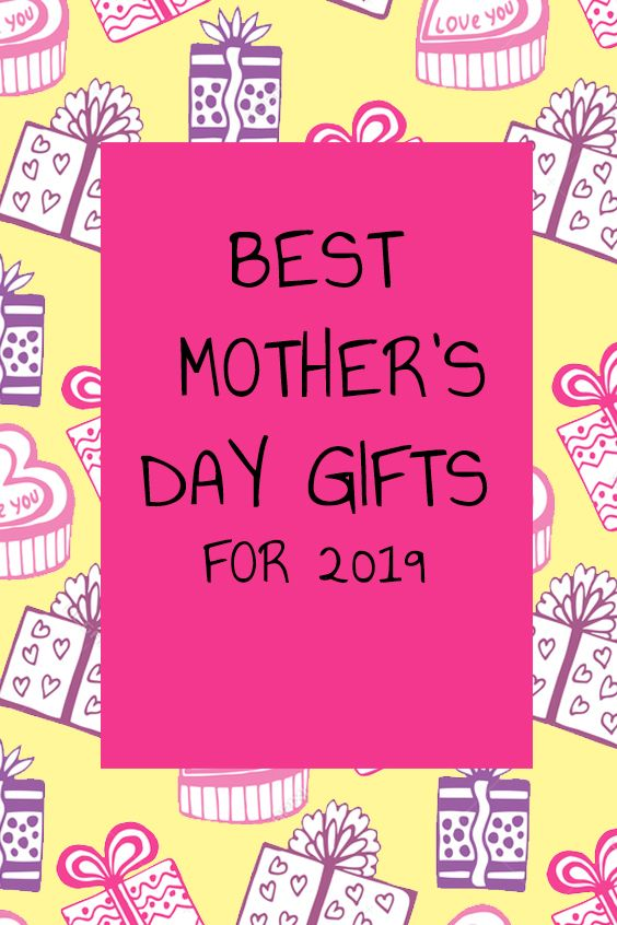 Top 10 Mother S Day Gifts For 2019 Best Mothers Day Gifts