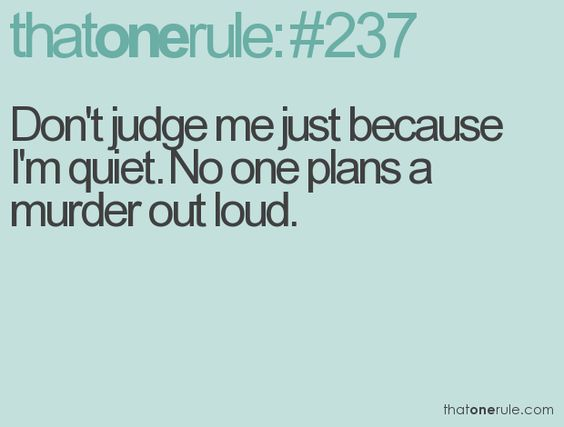 Thatonerule: #237 Don't Judge Me Just Because I'm Quiet
