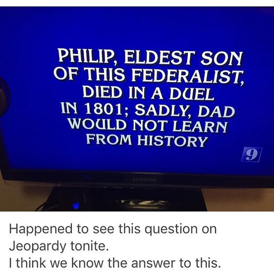 """At what point will Alex Trebek say, """"Stop with the Hamilton questions. They all know the answers now.""""?"""