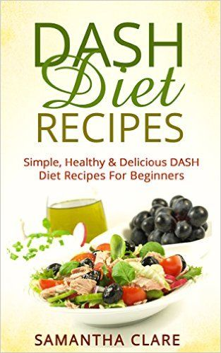DASH Diet: DASH Diet Recipes - Simple, Healthy & Delicious DASH Diet Recipes For Beginners (DASH Diet Cookbook, Wheat Belly, Crock Pot, Recipes) - Kindle edition by Samantha Clare, Dash. Health, Fitness & Dieting Kindle eBooks @ Amazon.com.