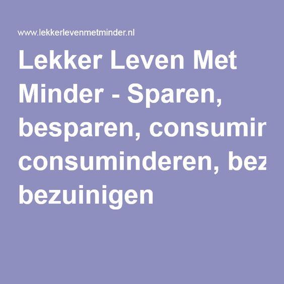 Lekker Leven Met Minder - Sparen, besparen, consuminderen, bezuinigen
