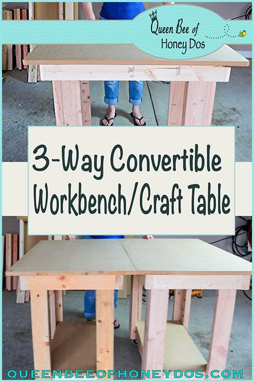 How To Build This 3 Way Convertible Workbench Perfect For The Workshop Or The Crafting Room Easy Step By Step Instruct Craft Table Diy Woodworking Workbench