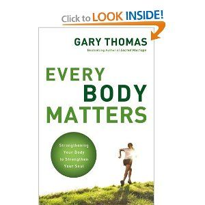 Every Body Matters: Strengthening Your Body to Strengthen You Soul
