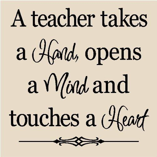 A teacher takes a hand, opens a mind and touches a heart. I just love this teacher's quote! This would be a great quote to place on your classroom door! :):