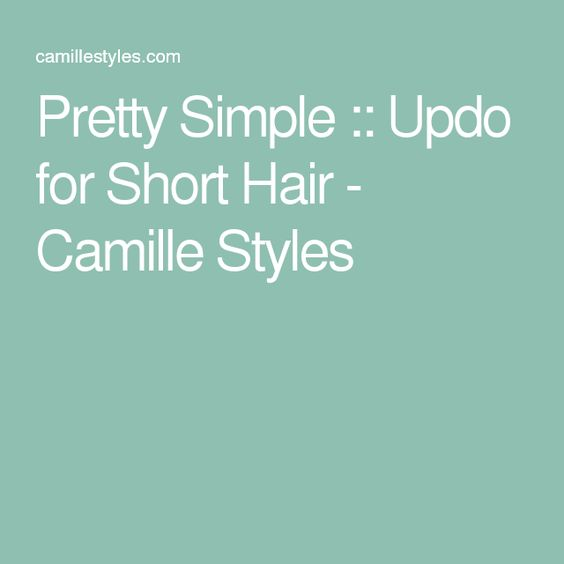Pretty Simple :: Updo for Short Hair - Camille Styles
