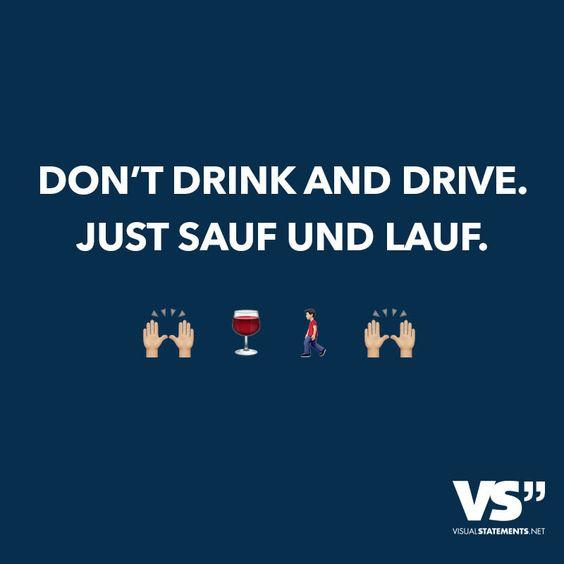 Don't Drink and Drive. Just Sauf und Lauf.