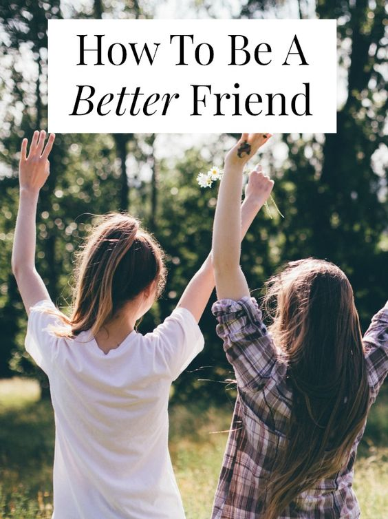 how to be a better friend: