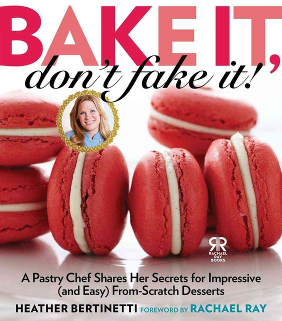 Bake It, Don't Fake It!: A Pastry Chef Shares Her Secrets for Impressive